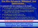 one who refuses to withstand god demonstrates1