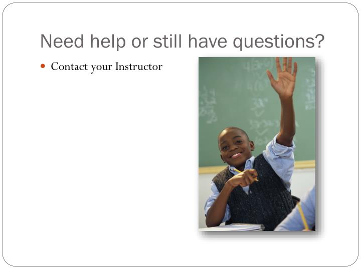 Need help or still have questions?