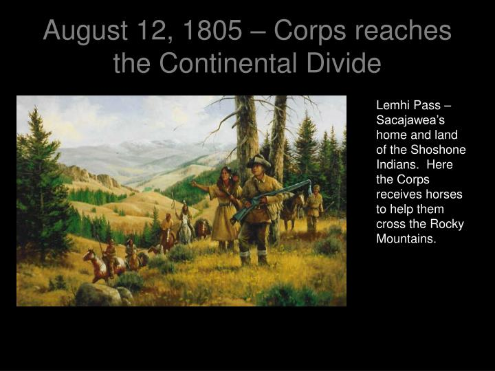 August 12, 1805 – Corps reaches the Continental Divide