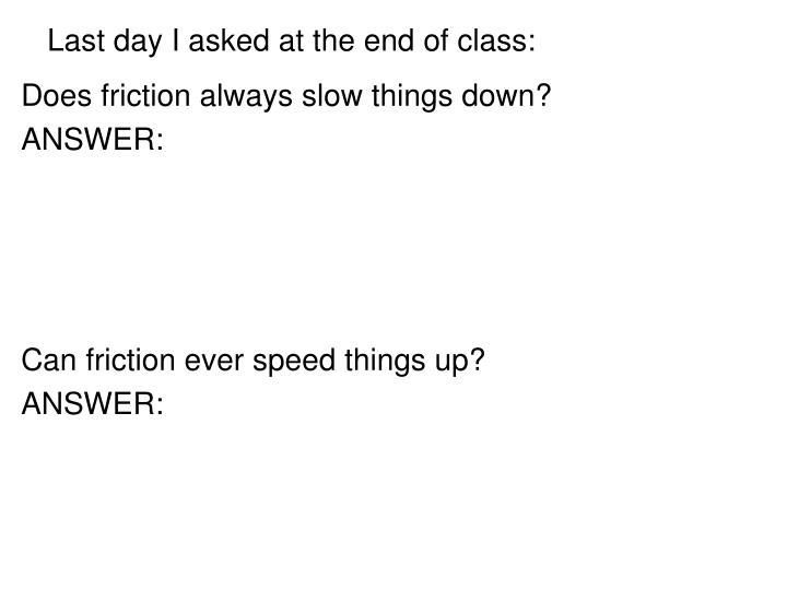Last day i asked at the end of class