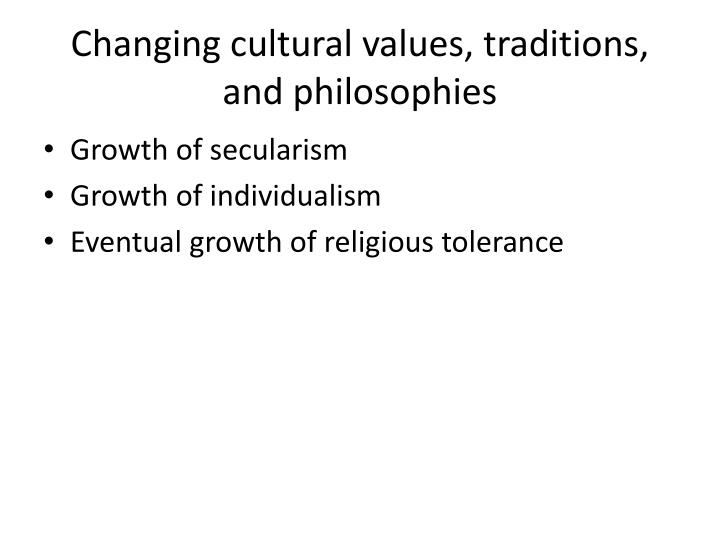 Changing cultural values, traditions, and philosophies