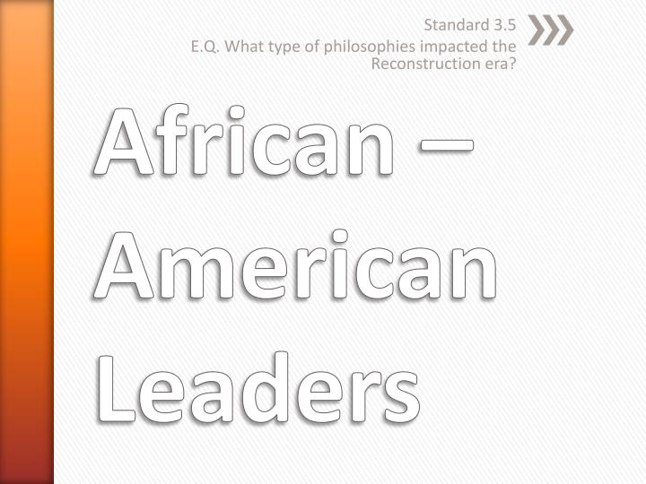 standard 3 5 e q what type of philosophies impacted the reconstruction era n.