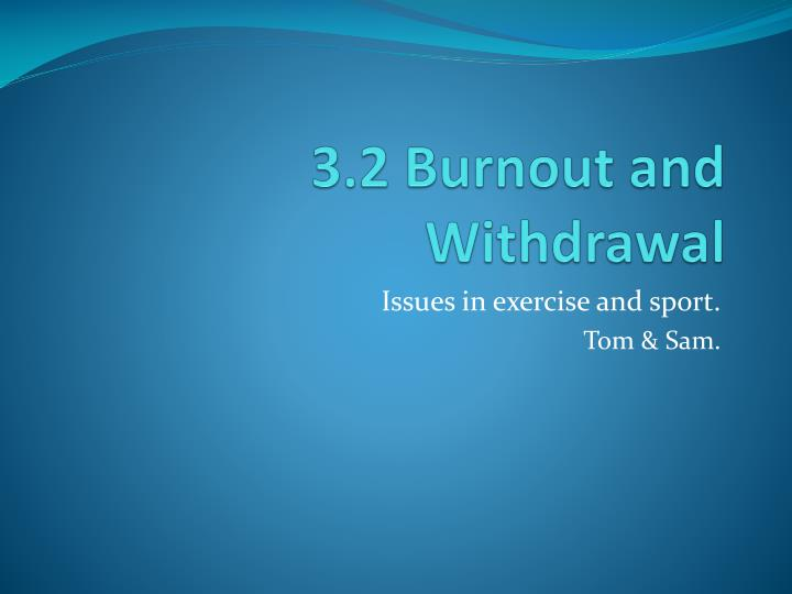 3 2 burnout and withdrawal