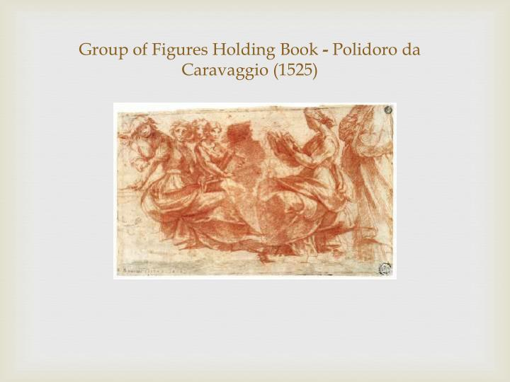 group of figures holding book polidoro da caravaggio 1525 n.