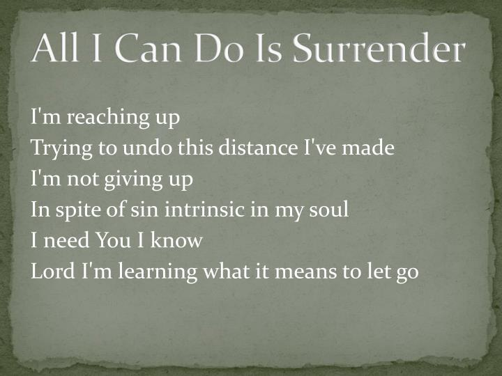 all i can do is surrender n.