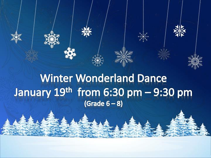 winter wonderland dance january 19 th from 6 30 pm 9 30 pm grade 6 8 n.