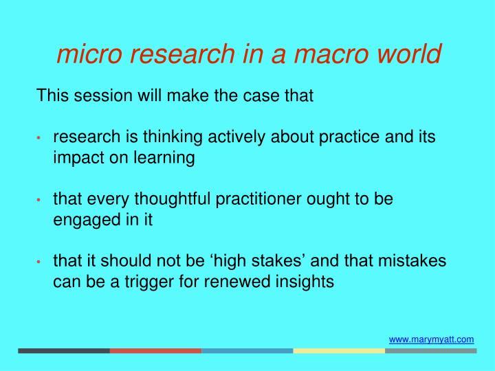 Micro research in a macro world