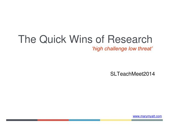 The quick wins of research high challenge low threat