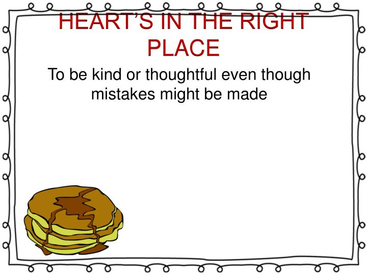 HEART'S IN THE RIGHT PLACE