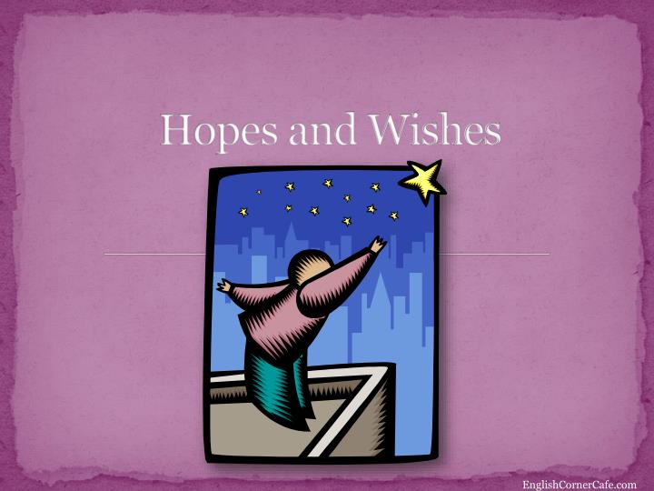 hopes and wishes n.