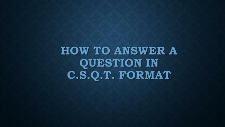 how to answer a question in c s q t format