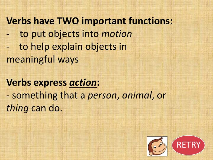 Verbs have TWO important functions