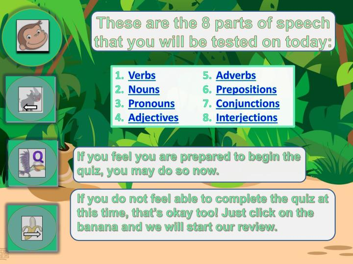 These are the 8 parts of speech that you will be tested on today: