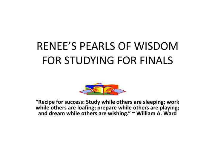 renee s pearls of wisdom for studying for finals n.