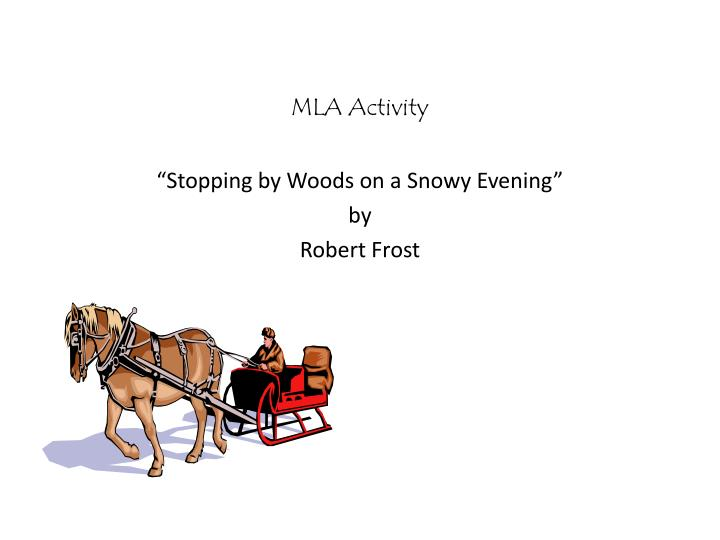 robert frost stopping by woods on a snowy evening essays Robert frost wrote stopping by woods on a snowy evening in 1922, two years before winning the first of his four pulitzer prizes the poem tells the story of a man traveling through some snowy woods on the darkest evening of the year, and he's pretty much in love with what he sees around him.