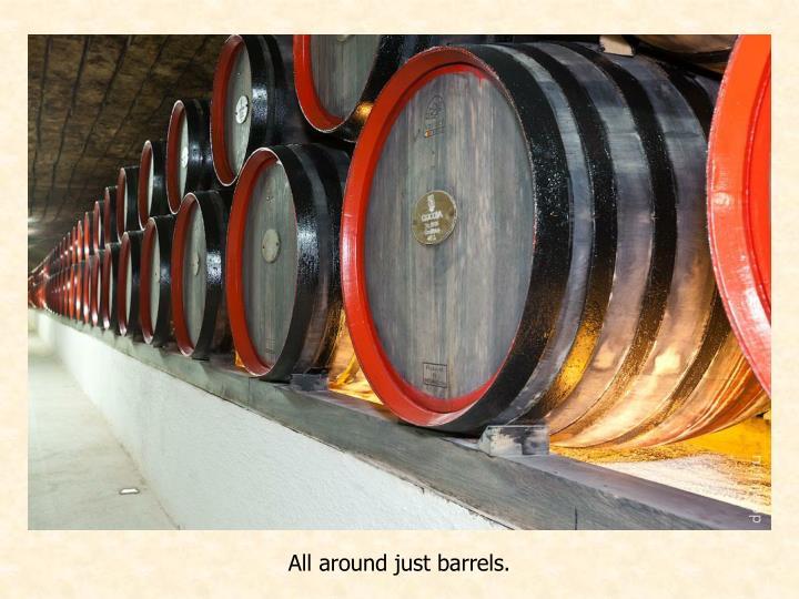 All around just barrels.