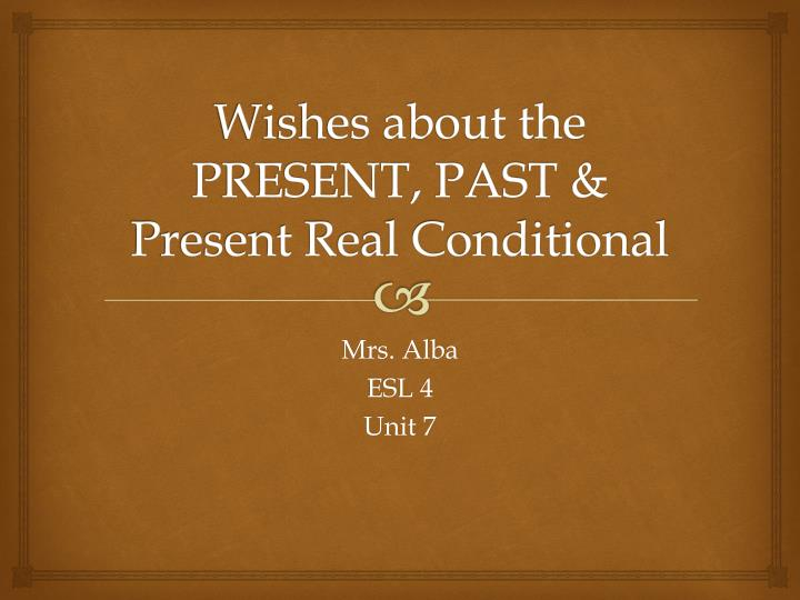 wishes about the present past present real conditional n.