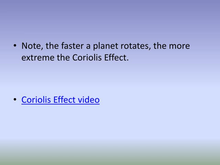 Note, the faster a planet rotates, the more extreme the Coriolis Effect.