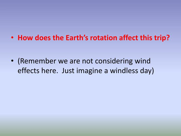 How does the Earth's rotation affect this trip?