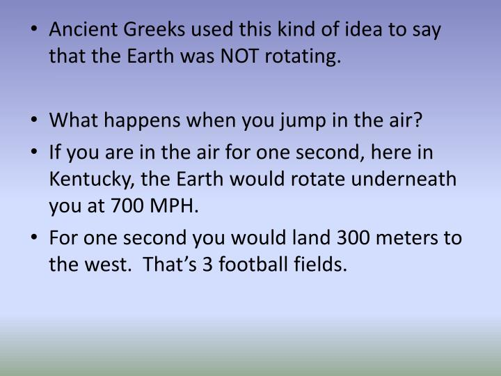 Ancient Greeks used this kind of idea to say that the Earth was NOT rotating.