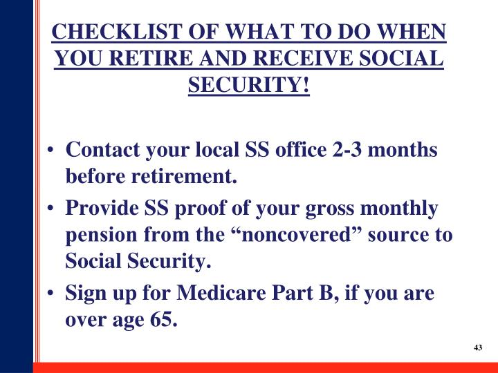 CHECKLIST OF WHAT TO DO WHEN YOU RETIRE AND RECEIVE SOCIAL SECURITY!