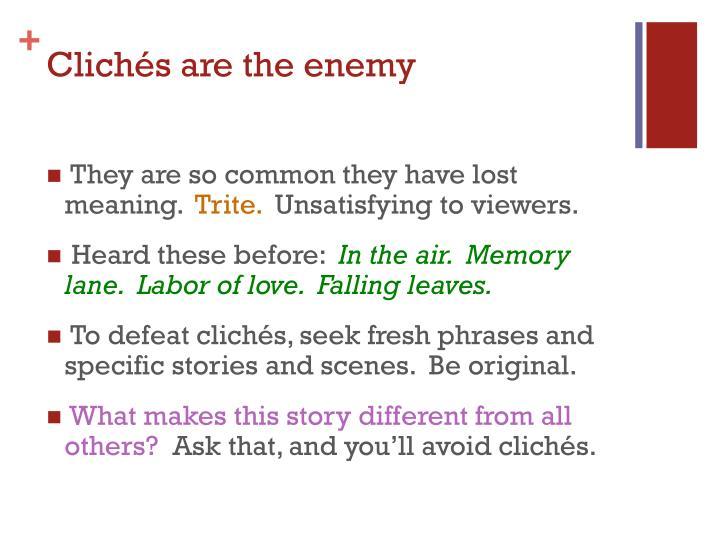 Clichés are the enemy