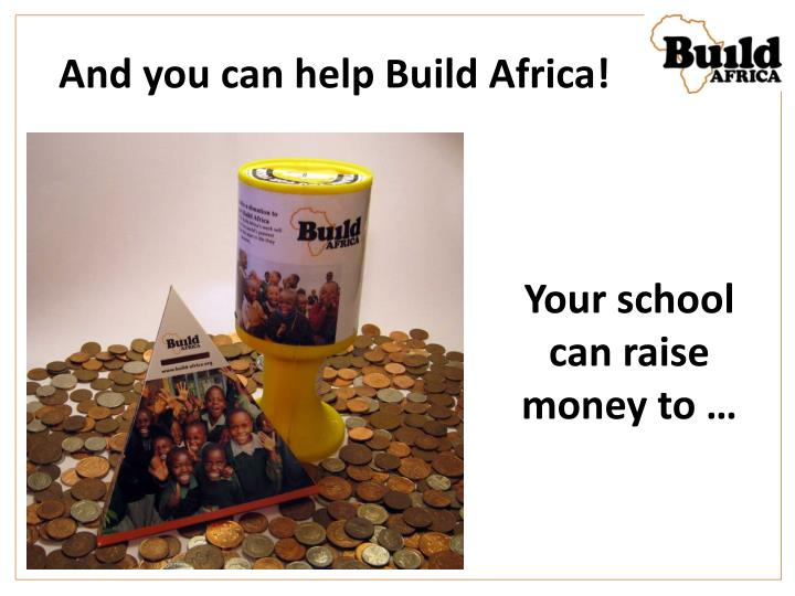 And you can help Build Africa!