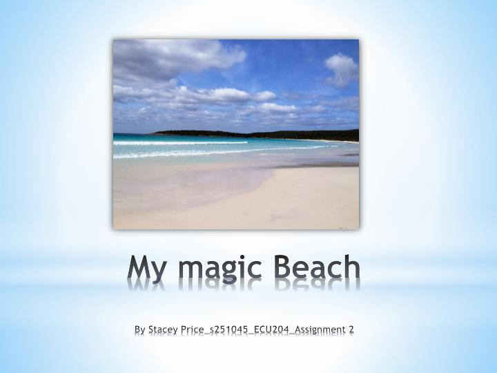 My magic beach by stacey price s251045 ecu204 assignment 2