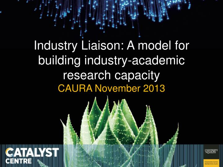 Industry liaison a model for building industry academic research capacity caura november 2013