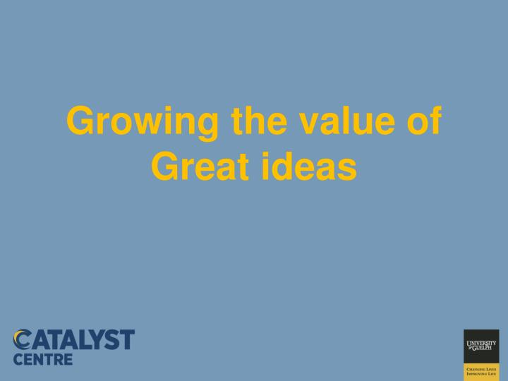 Growing the value of Great ideas