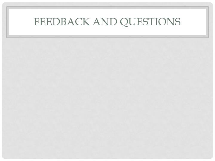 FEEDBACK AND QUESTIONS