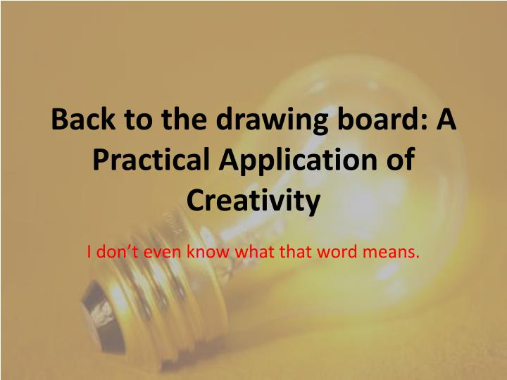 back to the drawing board a practical application of creativity n.