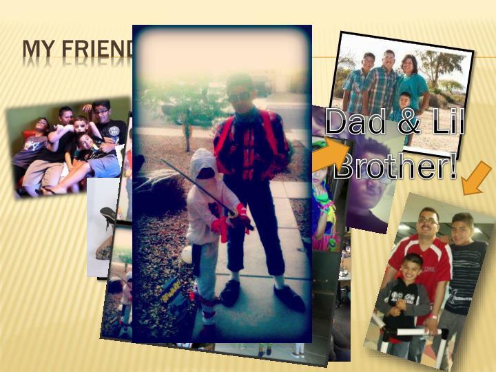 My friends and Family!