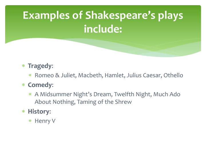Examples of Shakespeare's plays include: