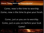 chorus come now is the time to worship