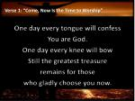 verse 1 come now is the time to worship1