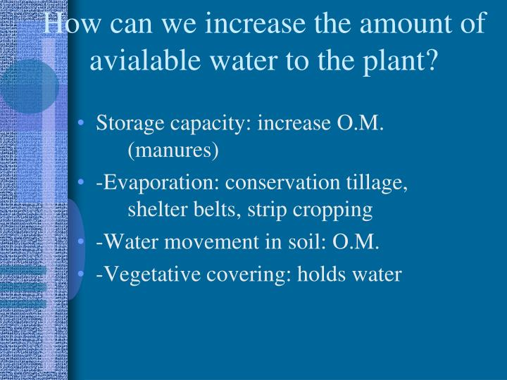 How can we increase the amount of avialable water to the plant?