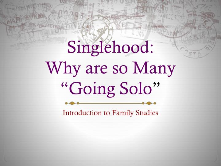 singlehood why are so many going solo n.