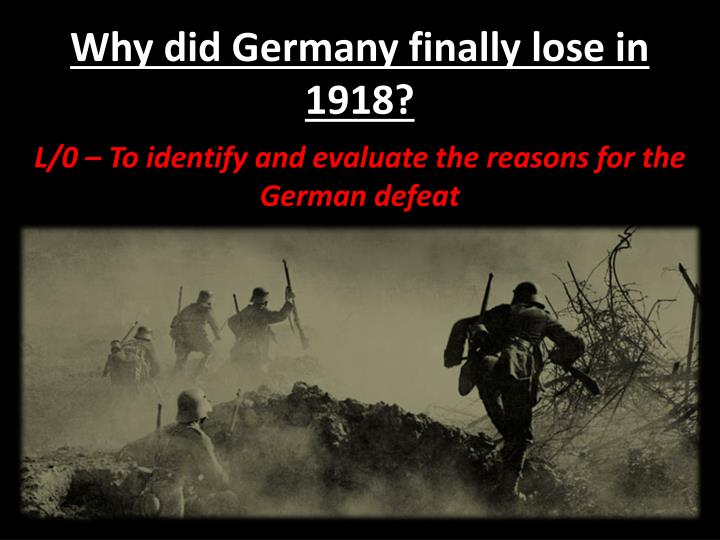 why did germany lose the first world Why did germany lose the first world war in 1918 the first world war was a huge event which ended abruptly going from huge german advances after march 1918 to germany asking for peace later that year: they were forced from a hard hitting offensive to defeat for various reasons: one of the.