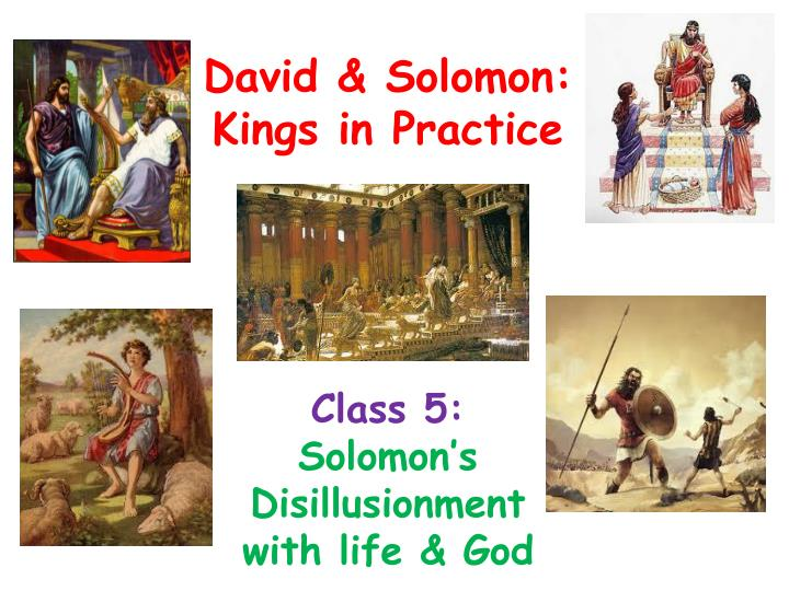class 5 solomon s disillusionment with life god n.