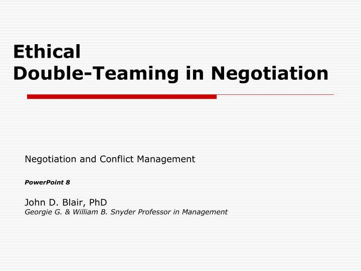 ethical double teaming in negotiation n.