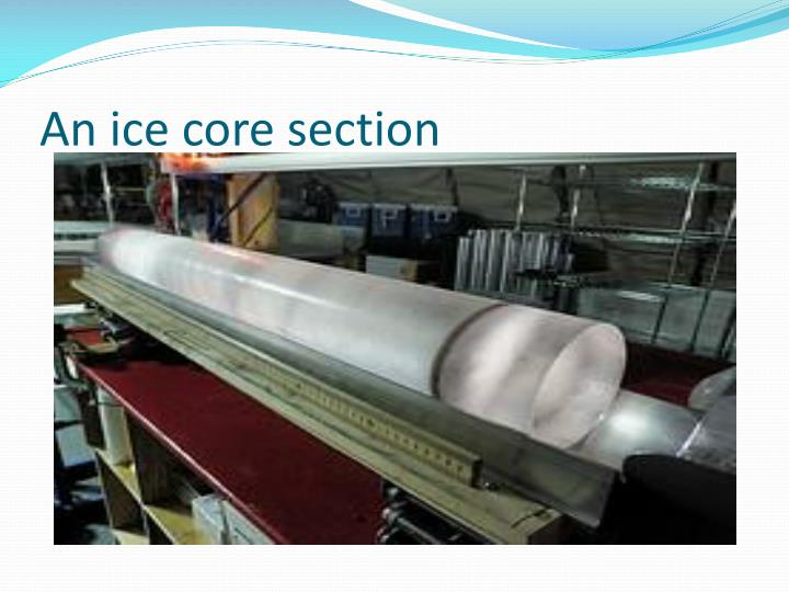 An ice core section