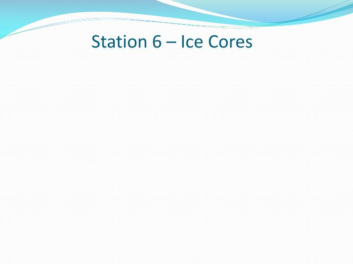Station 6 – Ice Cores