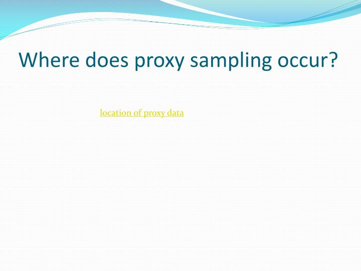 Where does proxy sampling occur?
