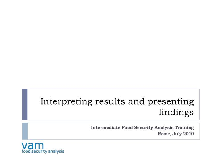 interpreting results and presenting findings n.