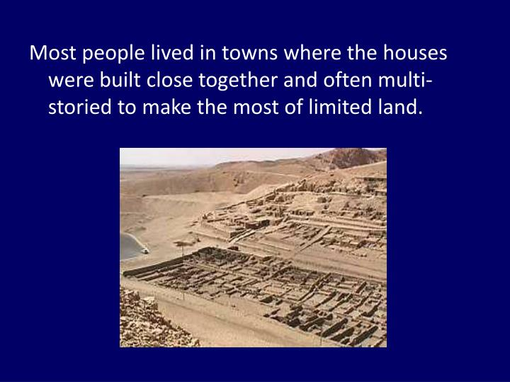 Most people lived in towns where the houses were built close together and often multi-storied to make the most of limited land.