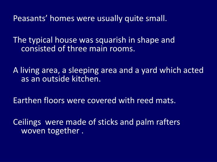Peasants' homes were usually quite small.
