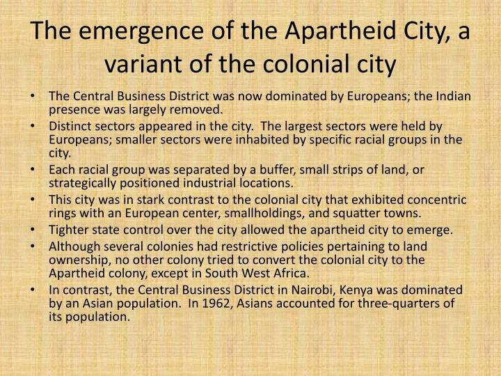 The emergence of the Apartheid City, a variant of the colonial city