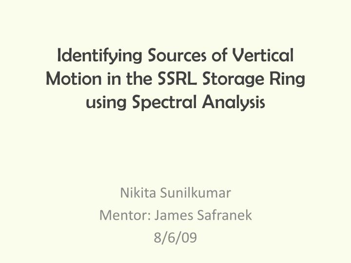 identifying sources of vertical motion in the ssrl storage ring using spectral analysis n.