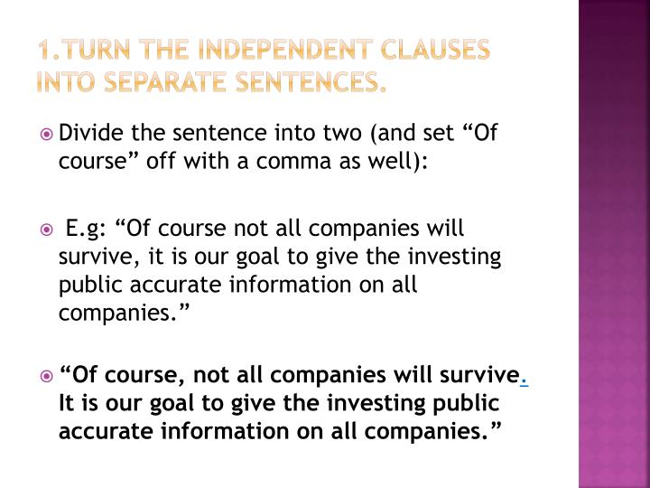 1.Turn the independent clauses into separate sentences.